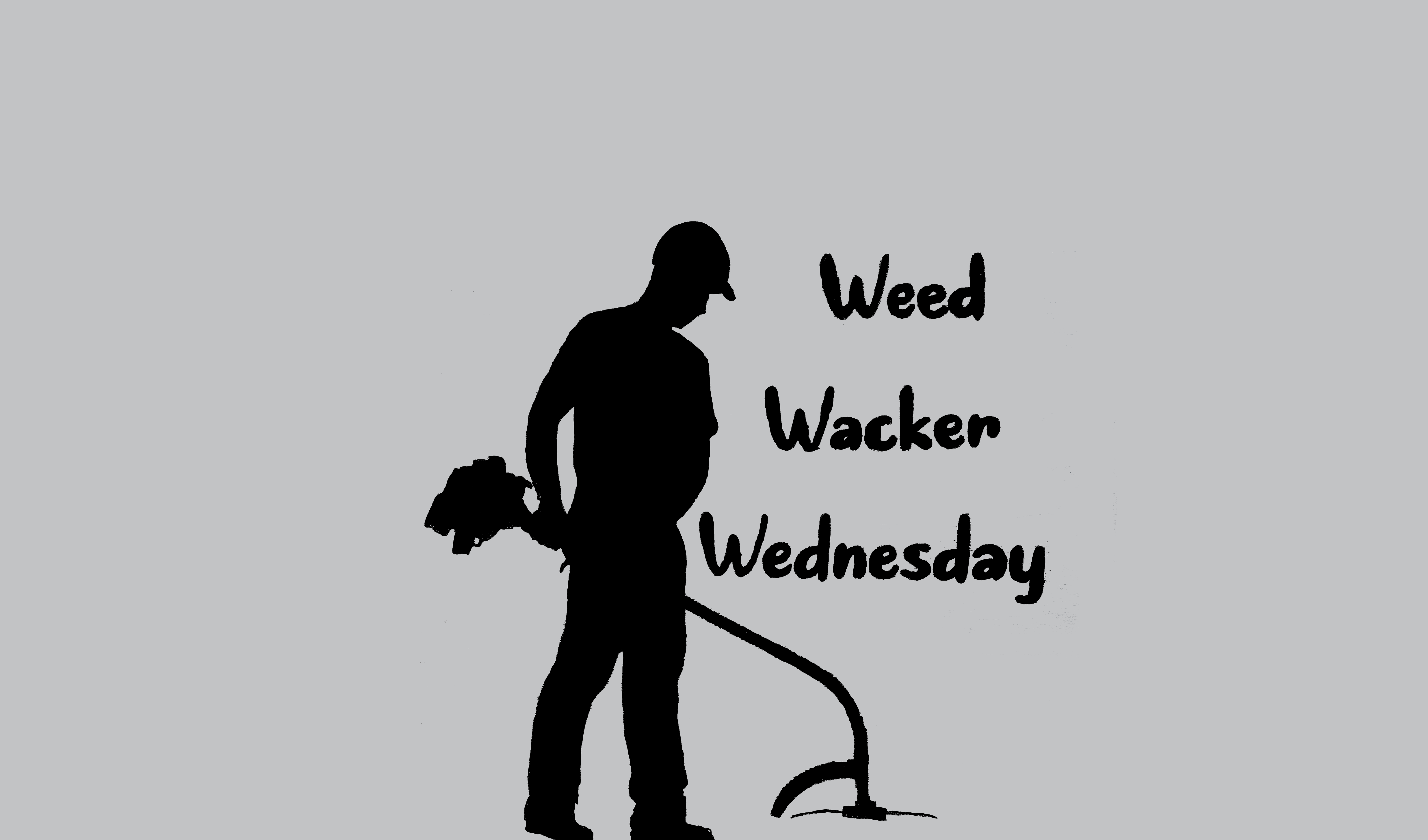 Weed Wacker Wednesday